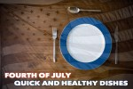 Fourth of July – Quick and Healthy Dishes