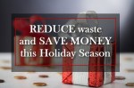 Tips to Reduce Waste and Save Money this Holiday Season